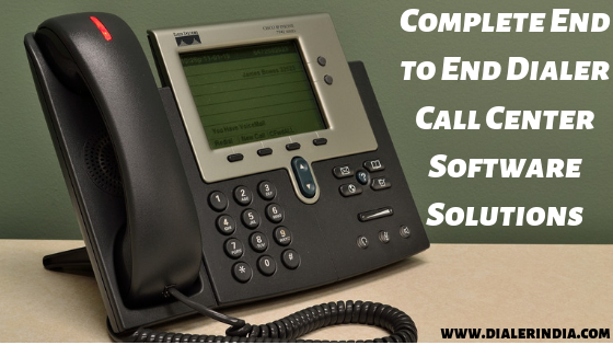 Complete End to End Dialer Call Center Software Solutions